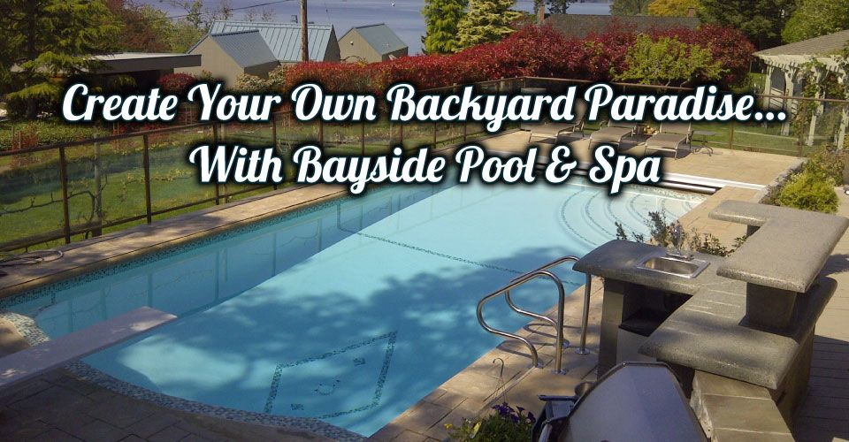 Create Your Own Backyard Paradise…With Bayside Pool & Spa | Pool